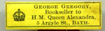 George Gregory Bookseller to H M Queen Alexandra Bath