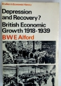 Depression and Recovery? British Economic Growth 1918 - 1939.