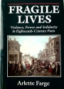 Fragile Lives. Violence, Power and Solidarity in Eighteenth Century Paris.
