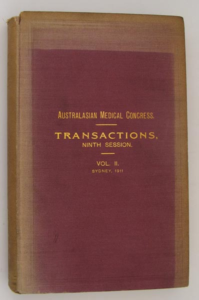 Australasian Medical Congress Transactions of the Ninth Session, Held in Sydney, New South Wales, September 1911. In Two Volumes, Volume 2 only.