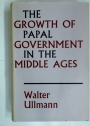 The Growth of Papal Government in the Middle Ages. A Study in the Ideological Relation of Clerical to Lay Power. Second Edition.