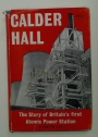 Calder Hall. The Story of Britains First Atomic Power Station.