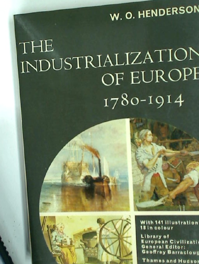 The Industrialization of Europe: 1780 - 1914. With Illustrations, 18 in Colour.
