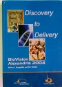 Discovery to Delivery. BioVision Alexandria 2004.