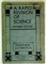 A Rapid Revision of Science (Physics Course): Theoretical and Practical - including densities, heat, mechanics, light, sound, magnetism and electricity, as a final preparation for London Matriculation, Oxford and Cambridge Locals.
