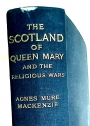 The Scotland of Queen Mary and the Religious Wars, 1513 - 1638.