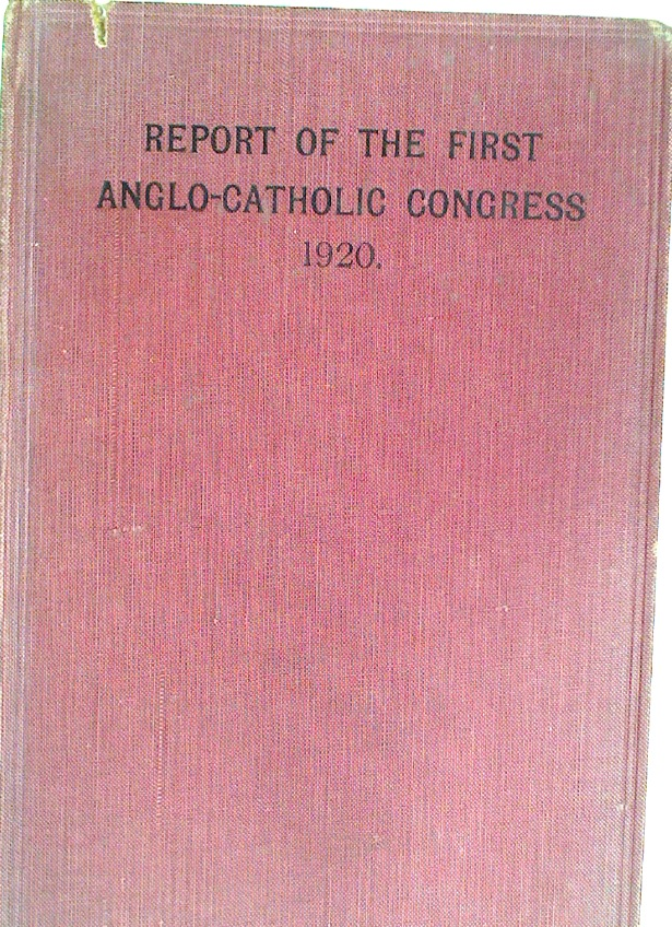 Report of the First Anglo-Catholic Congress, London, 1920