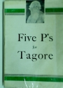 Five P's for Tagore. (Prince Poet Philosopher Prophet Patriot)