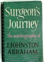 Surgeon's Journey. The Autobiography of J. Johnston Abraham.