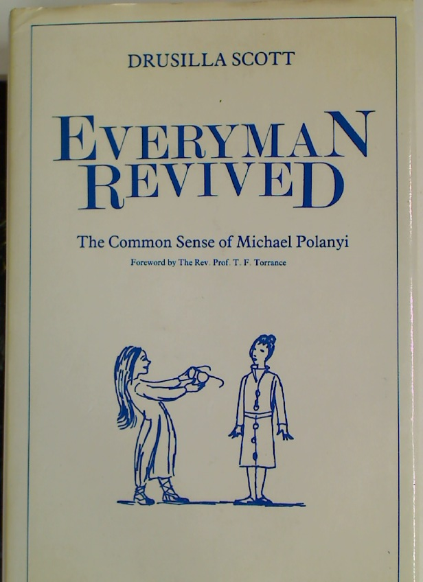 Everyman Revived. The Common Sense of Michael Polanyi.