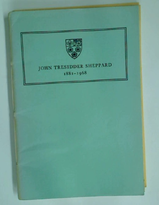 John Tresidder Sheppard, 1881-1968. A Memoir Prepared by Direction of the Council of King's College, Cambridge.