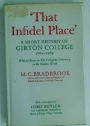 That Infidel Place. A Short History of Girton College 1869 to 1969 With an Essay on The Collegiate University in the Modern World.