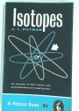 Isotopes. An Account of How Atoms and Their Radiation Are Used by Man.