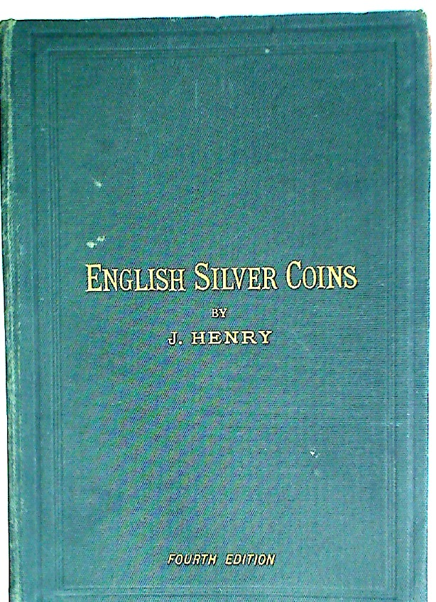 English Silver Coins Issued Since the Conquest, and Their Values, With Illustrated Engravings. 4th Edition.