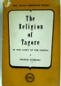The Religion of Tagore in the Light of the Gospel.