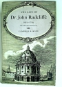 The Life of DrJohn Radcliffe 1652 - 1714. Benefactor of the University of Oxford.