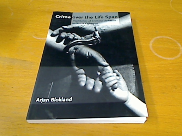 Crime Over the Life Span. Trajectories of Criminal Behavior in Dutch Offenders.