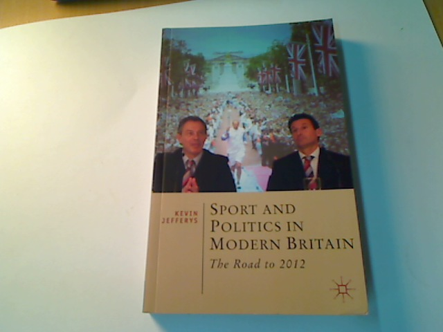 Sport and Politics in Modern Britain. The Road to 2012.