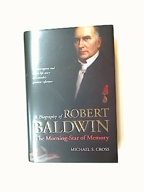A Biography of Robert Baldwin. The Morning Star of Memory.