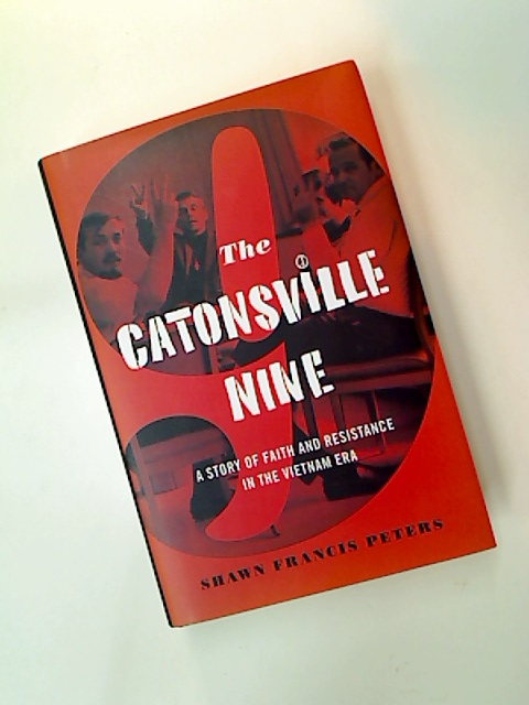 The Catonsville Nine. A Story of Faith and Resistance in the Vietnam Era.
