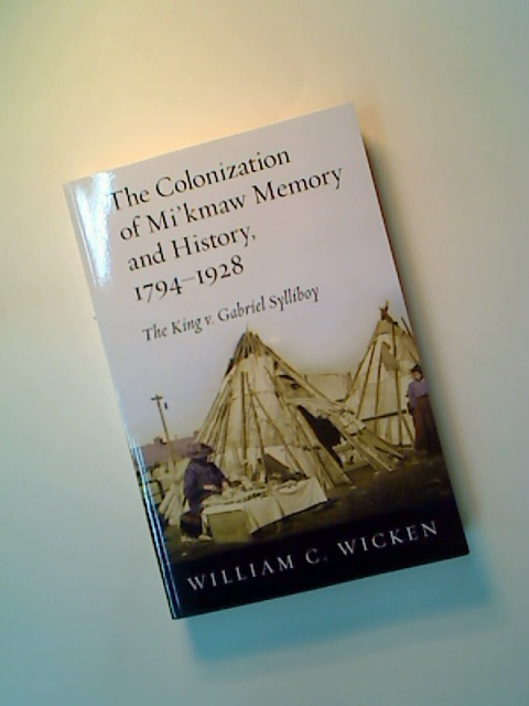 The Colonization of Mi'kmaw Memory and History, 1794 - 1928. The Kind v. Gabriel Sylliboy.