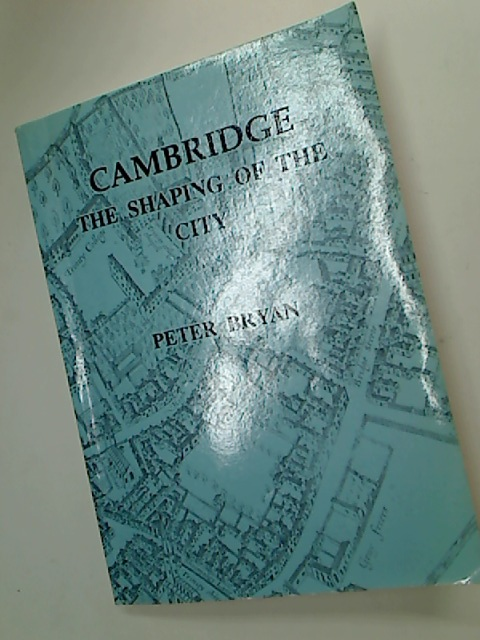 Cambridge. The Shaping of the City.