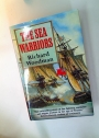 The Sea Warriors. Fighting Captains and Frigate Warfare in the Age of Nelson.