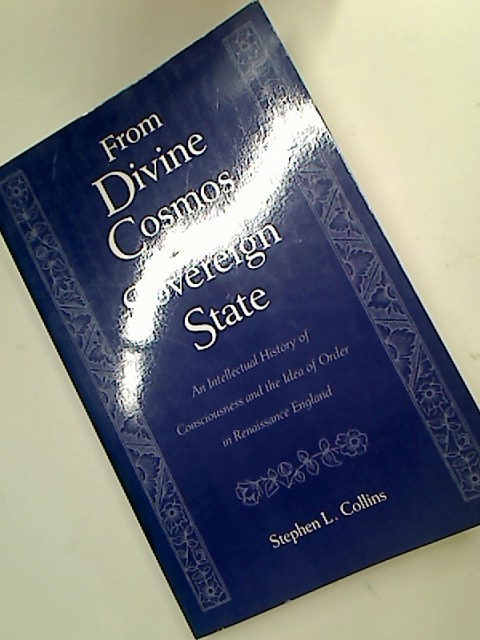 From Divine Cosmos to Sovereign State. An Intellectual History of Consciousness and the Idea of Order in Renaissance England.