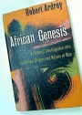 African Genesis. A Personal Investigation into the Animal Origins and Nature of Man.