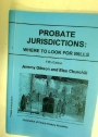 Probate Jurisdictions. Where to look for Wills.