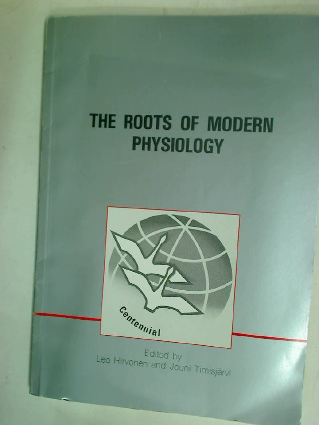 The Roots of Modern Physiology.