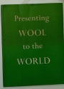 Presenting Wool to the World. The International Wool Secretariat and the Wool Bureau, Inc. Annual Report 1951 - 52.