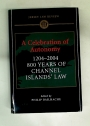 A Celebration of Autonomy 1204-2004: 800 Years of the Channel Island's Law.