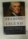 Framing a Legend. Exposing the Dostorted History of Thomas Jefferson and Sally Hemings.