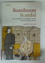 Boardroom Scandal. The Criminalization of Company Fraud in Nineteenth Century Britain.
