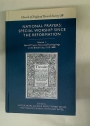 National Prayers. Special Worship Since the Reformation. Volume 1: Special Prayers, Fasts, and Thanksgivings in the British Isles, 1533 - 1688.