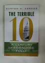 The Terrible 10. A Century of Economic Folly.