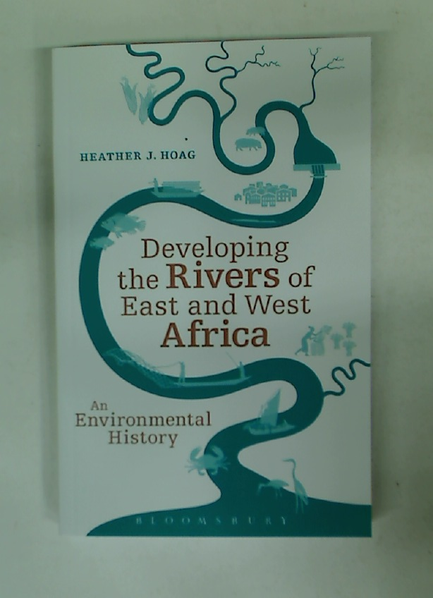 Developing the Rivers of East and West Africa. An Environmental History.