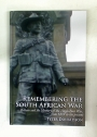 Remembering the South African War. Britain and the Memory of the Anglo-Boer War, from 1899 to the Present.