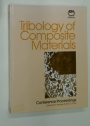 Tribology of Composite Materials. Proceedings of a Conference. Oak Ridge, Tennessee 1 - 3 May 1990.