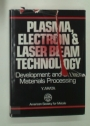 Plasma, Electron and Laser Beam Technology. Development and Use in Materials Processing.