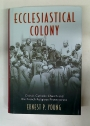 Ecclesiastical Colony. China's Catholic Church and the French Religious Protectorate.