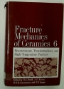 Fracture Mechanics of Ceramics, Volume 6. Measurements, Transformations, and High-Temperature Fracture.