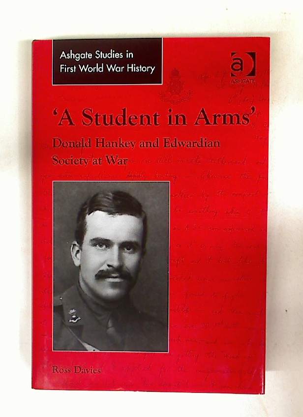 'A Student in Arms'. Donald Hankey and Edwardian Society at War.