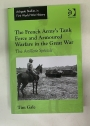 The French Army's Tank Force and Armoured Warfare in the Great War.