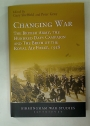 Changing War. The British Army, the Hundred Days Campaign and the Birth of the Royal Air Force, 1918.
