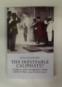 The Inevitable Caliphate? A History of the Struggle for Global Islamic Union, 1924 to the Present.
