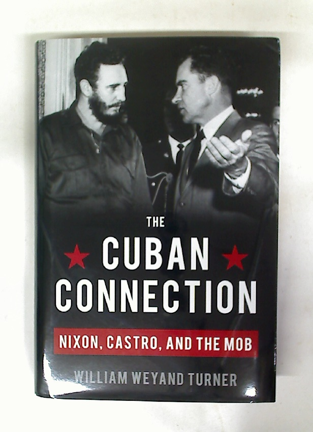 The Cuban Connection. Nixon, Castro, and the Mob.