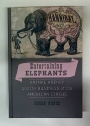 Entertaining Elephants. Animal Agency and the Business of the American Circus.