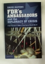 FDR's Ambassadors and the Diplomacy of Crisis. From the Rise of Hitler tot eh End of World War 2.